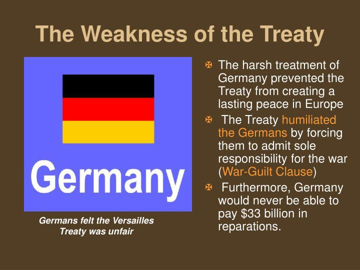 The harsh treatment of Germany prevented the Treaty from creating a lasting peace in Europe