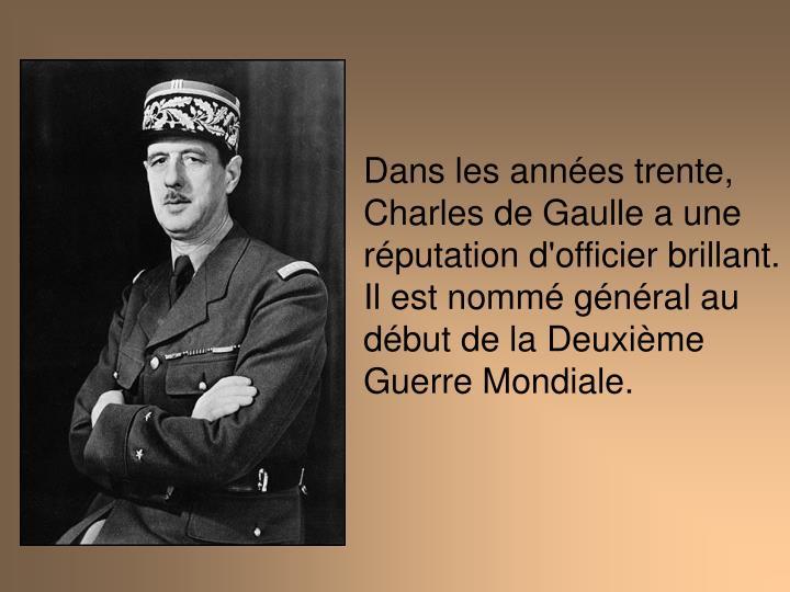 Dans les annes trente, Charles de Gaulle a une rputation d'officier brillant.