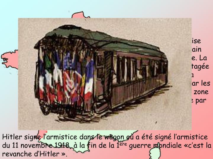 Larme franaise est battue. Ptain signe larmistice. La France est partage en 2 parties: La zone occupe par les allemands et la zone libre gouverne par Vichy.