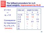 the fallback procedure for n 3 equal weights improvement by w d