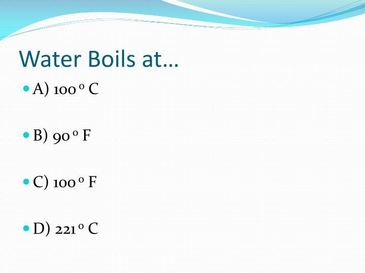 Water Boils at…