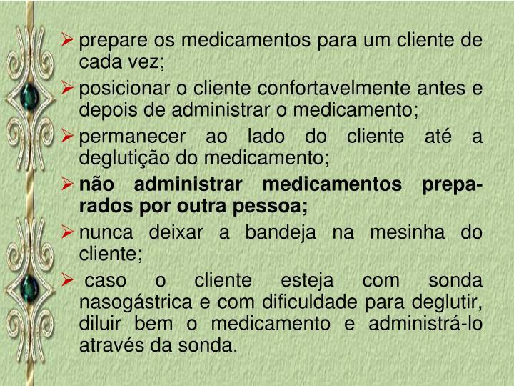 prepare os medicamentos para um cliente de cada vez;