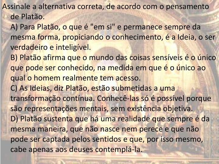 Assinale a alternativa correta, de acordo com o pensamento de Platão.
