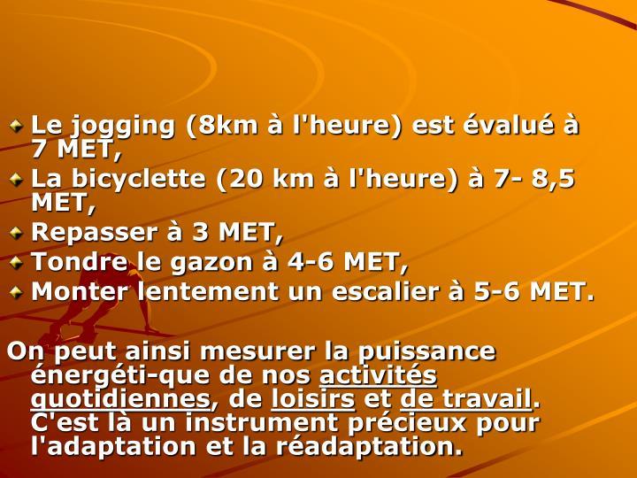 Le jogging (8km à l'heure) est évalué à 7 MET,