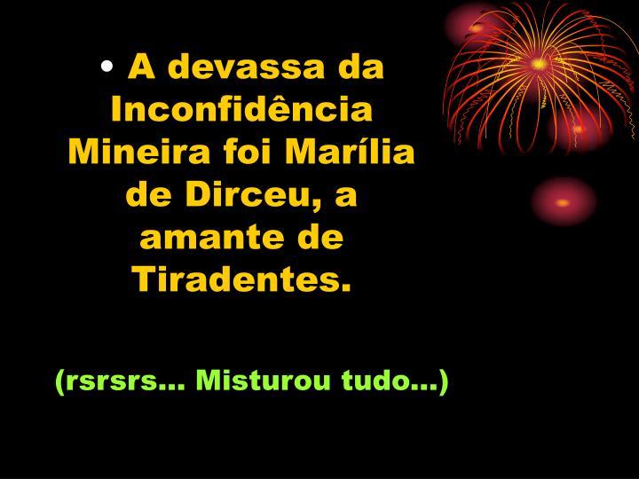 A devassa da Inconfidência Mineira foi Marília de Dirceu, a amante de