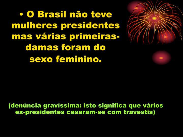 O Brasil não teve mulheres presidentes mas várias primeiras-damas foram do