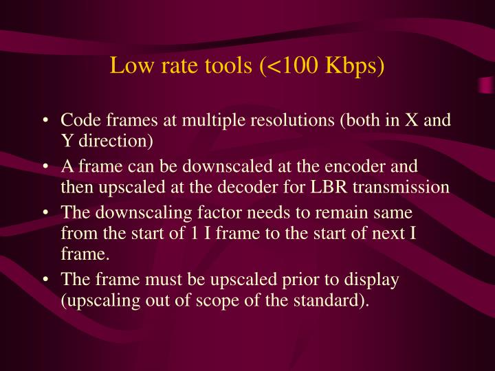 Low rate tools (<100 Kbps)