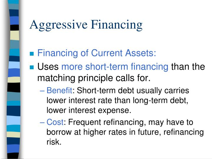 Aggressive Financing