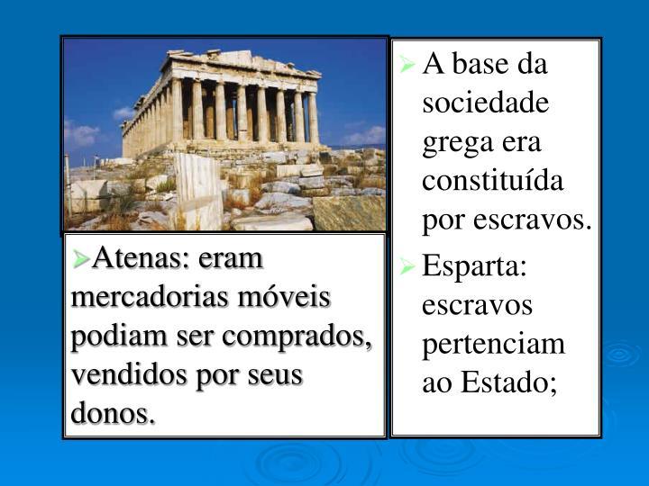 A base da sociedade grega era constituída por escravos.