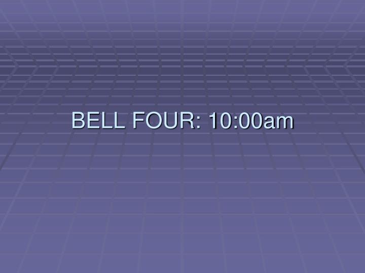 BELL FOUR: 10:00am