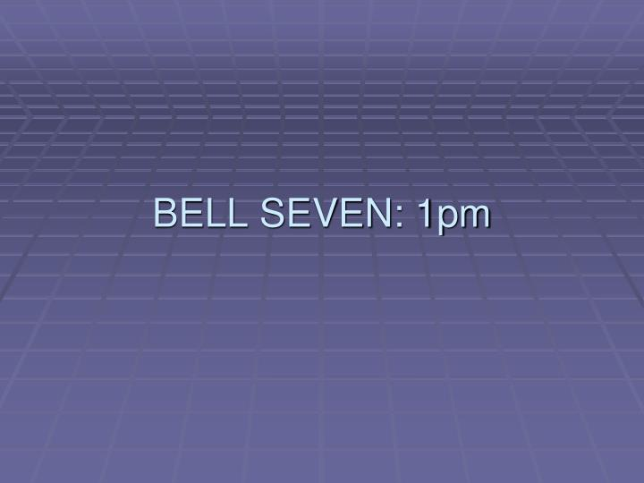 BELL SEVEN: 1pm