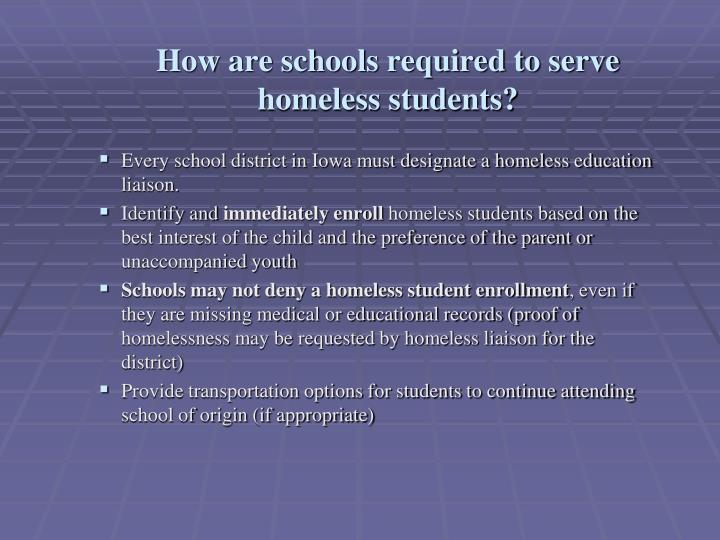 How are schools required to serve homeless students?