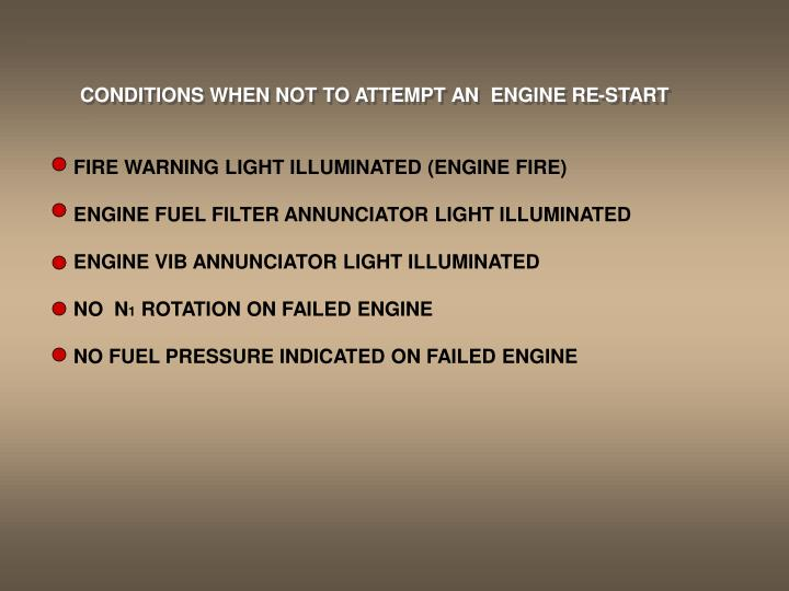 CONDITIONS WHEN NOT TO ATTEMPT AN  ENGINE RE-START