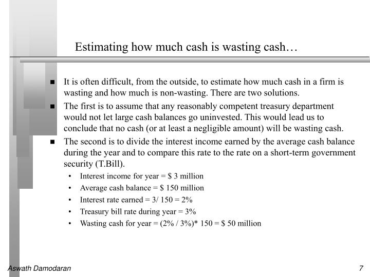 Estimating how much cash is wasting cash…