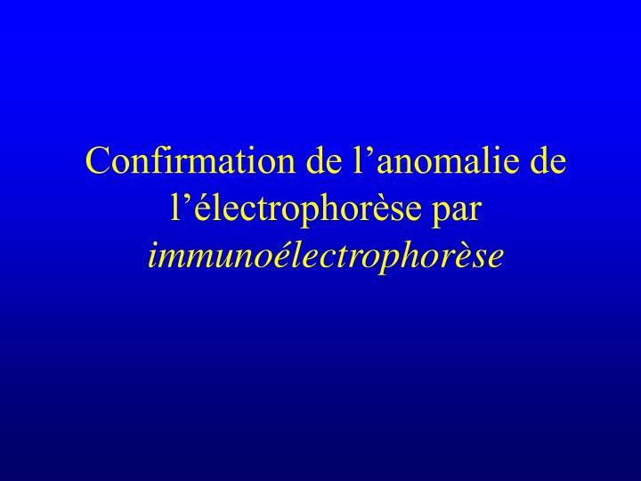 Confirmation de l'anomalie de l'électrophorèse par