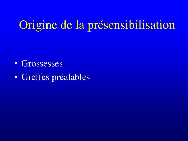 Origine de la présensibilisation