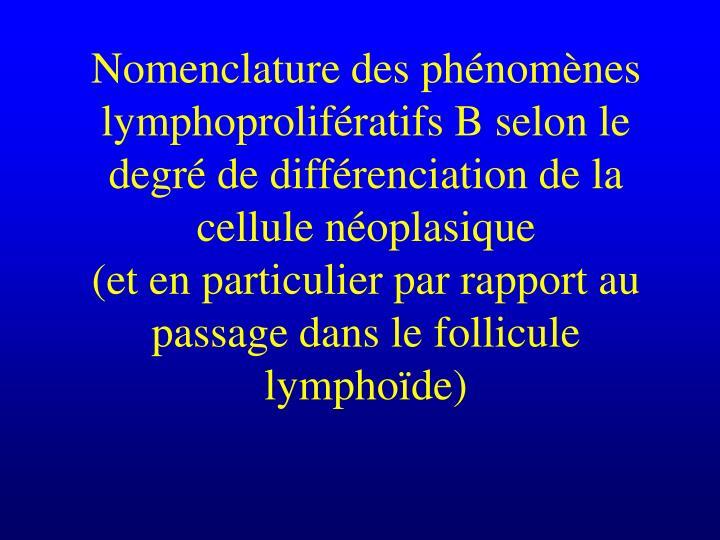 Nomenclature des phénomènes lymphoprolifératifs B selon le degré de différenciation de la cellule néoplasique