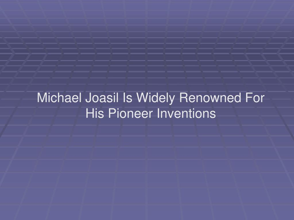 Michael Joasil Is Widely Renowned For His Pioneer Inventions