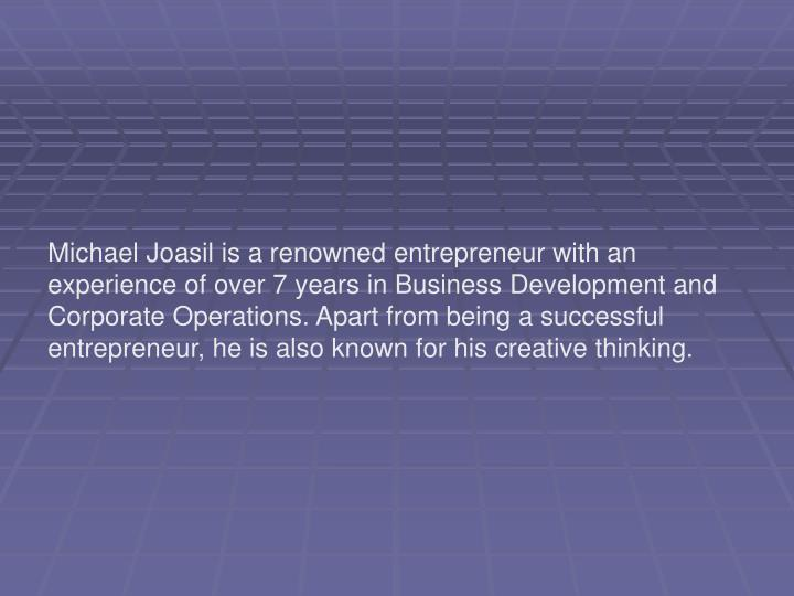 Michael Joasil is a renowned entrepreneur with an experience of over 7 years in Business Development...