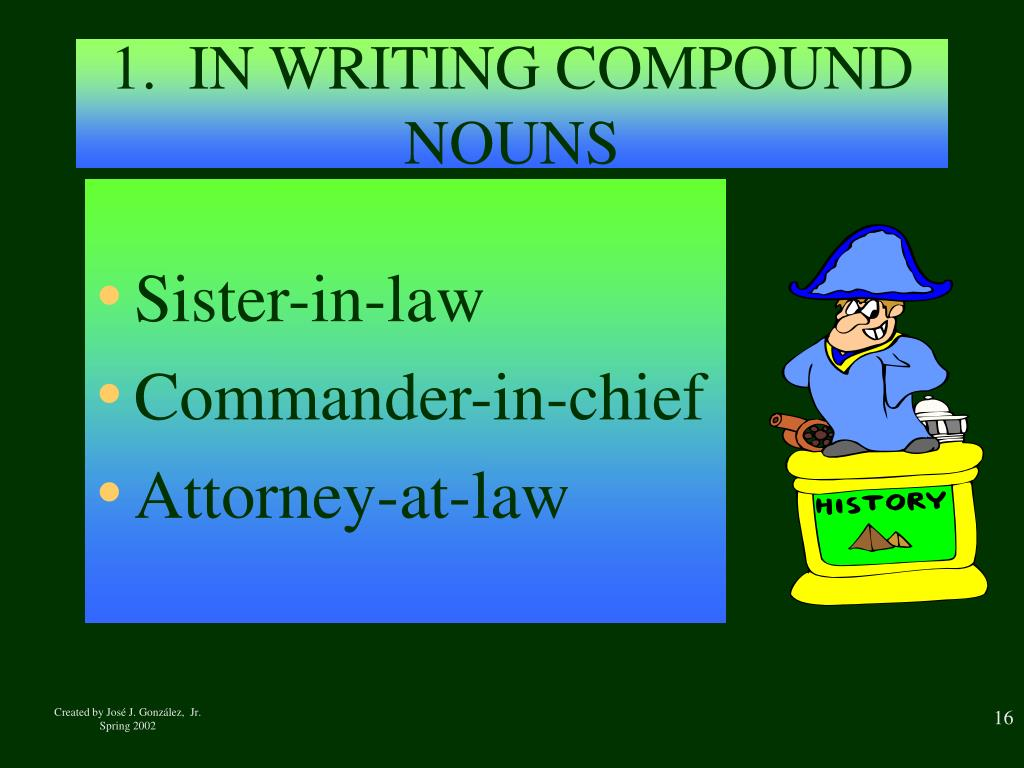1.  IN WRITING COMPOUND NOUNS