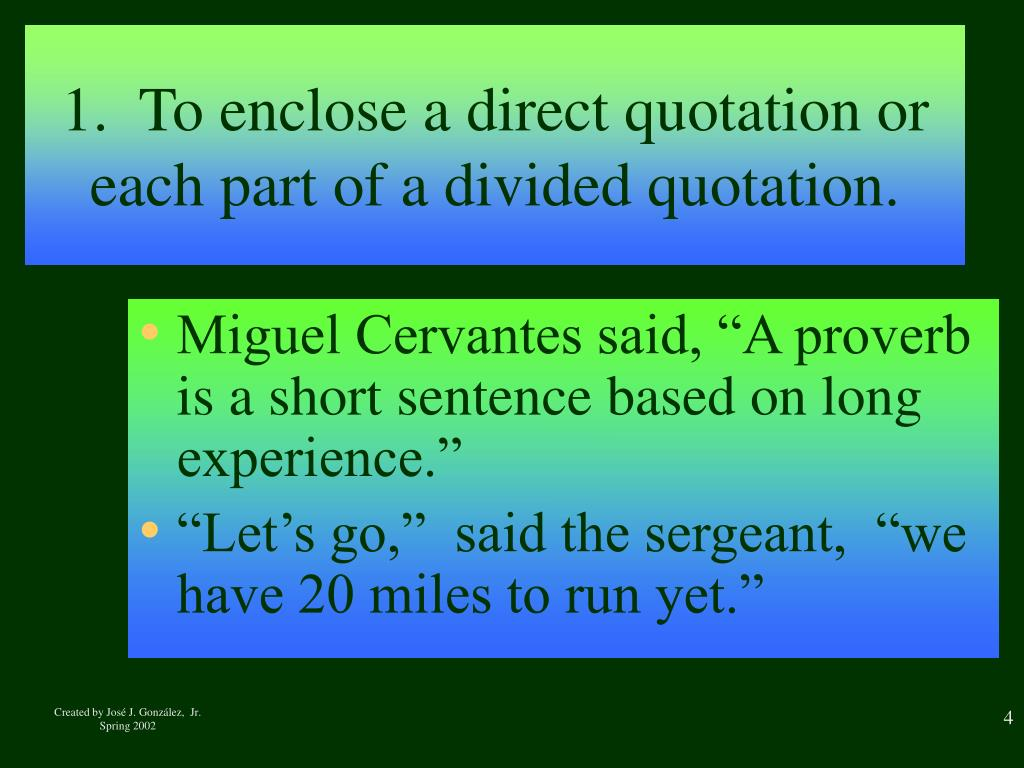1.  To enclose a direct quotation or each part of a divided quotation.