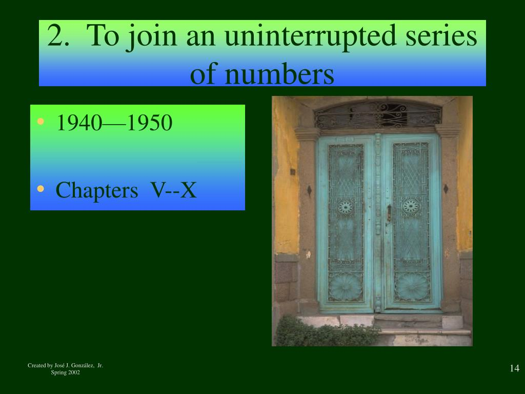 2.  To join an uninterrupted series of numbers
