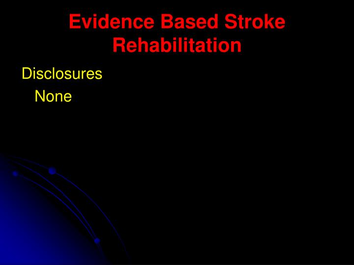 Evidence based stroke rehabilitation1