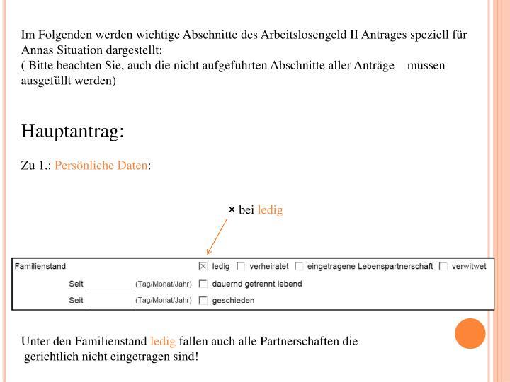 Im Folgenden werden wichtige Abschnitte des Arbeitslosengeld II Antrages speziell für Annas Situation dargestellt: