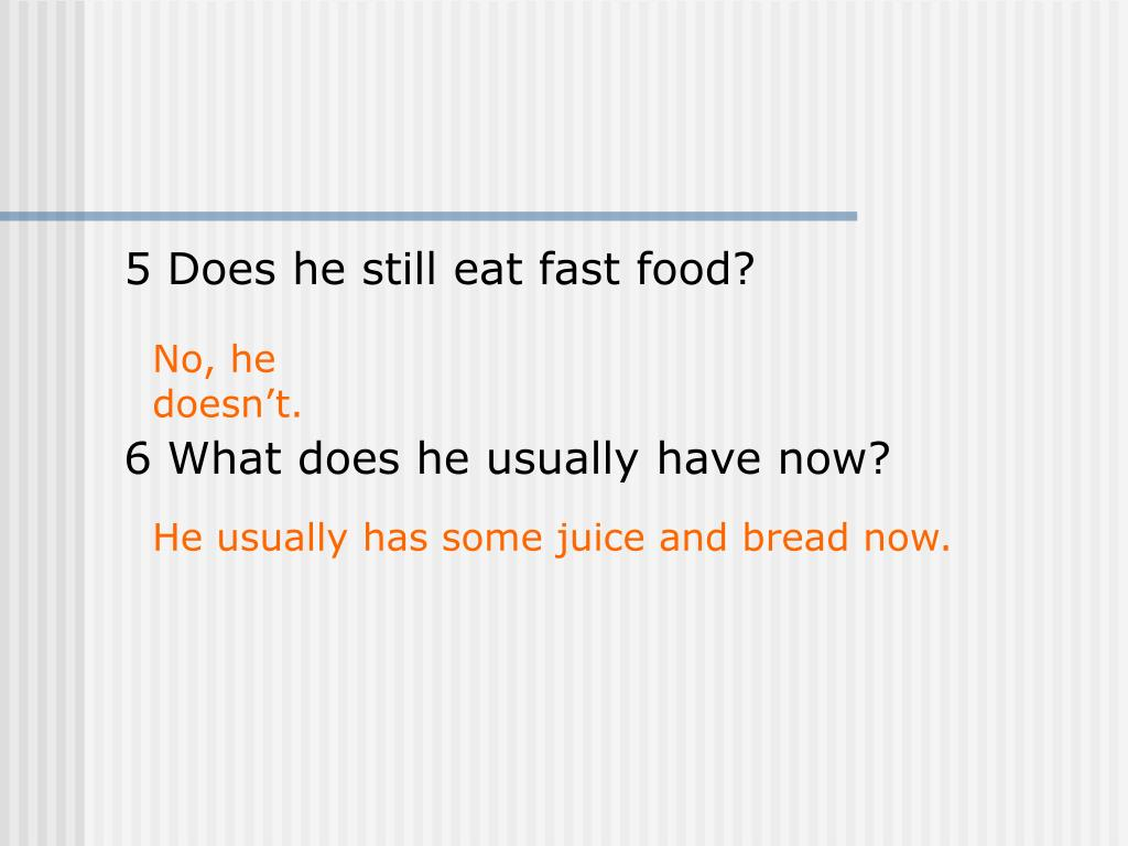 5 Does he still eat fast food?