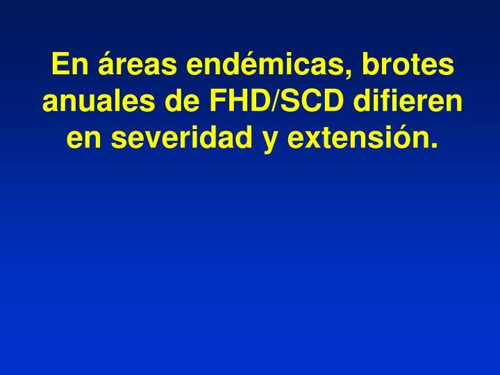 En áreas endémicas, brotes anuales de FHD/SCD difieren en severidad y extensión.