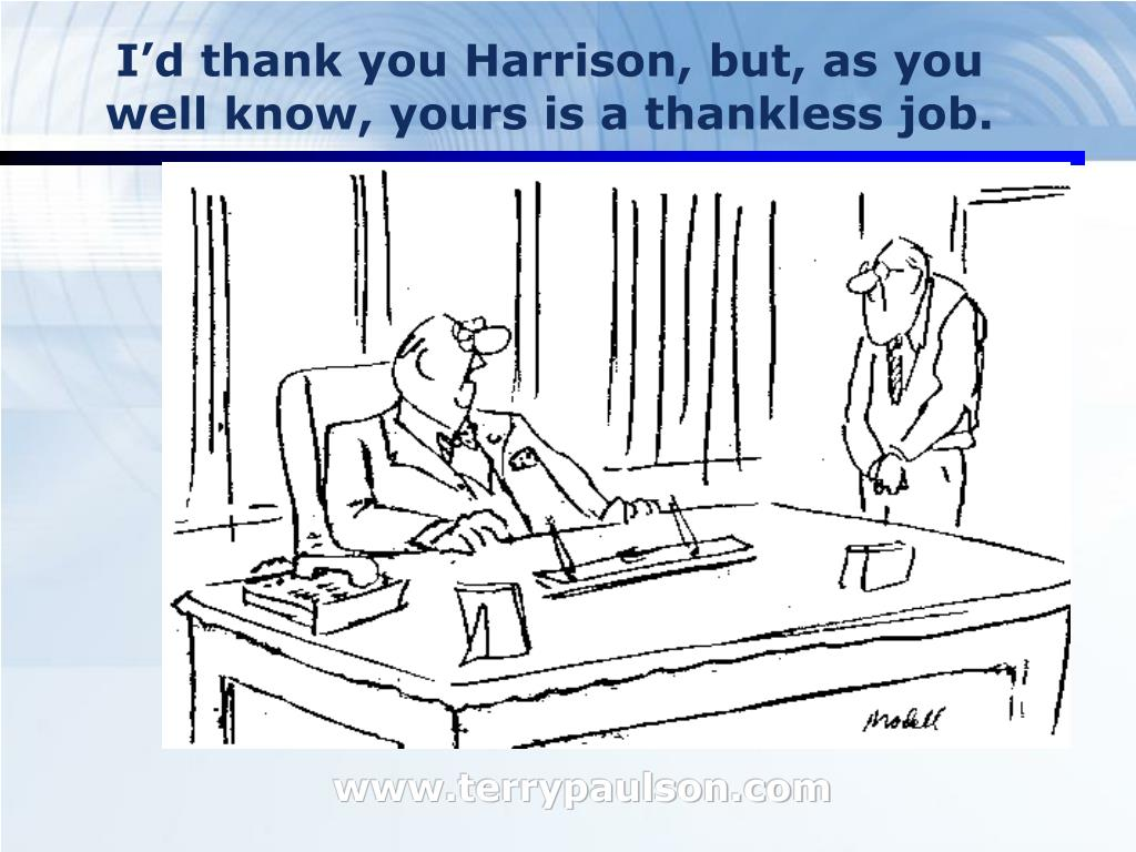 I'd thank you Harrison, but, as you well know, yours is a thankless job.