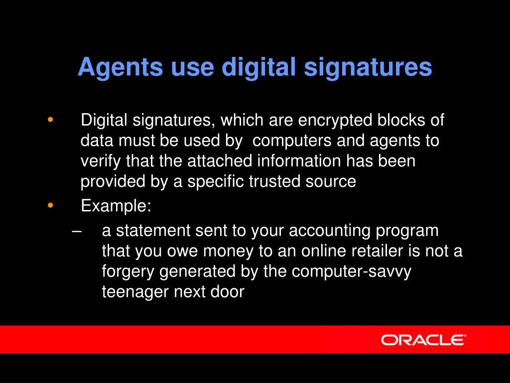 Agents use digital signatures