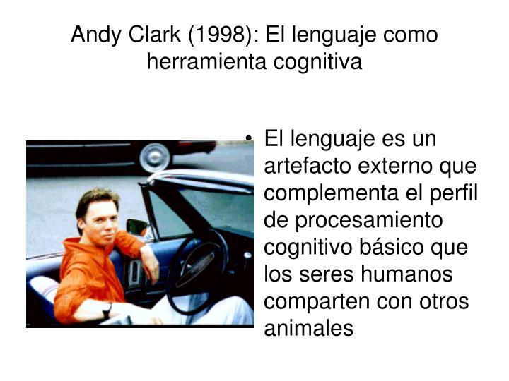 Andy Clark (1998): El lenguaje como  herramienta cognitiva