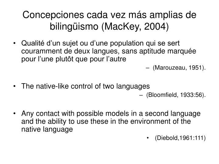 Concepciones cada vez más amplias de bilingüismo (MacKey, 2004)