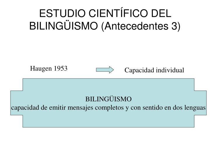 ESTUDIO CIENTÍFICO DEL BILINGÜISMO (Antecedentes 3)