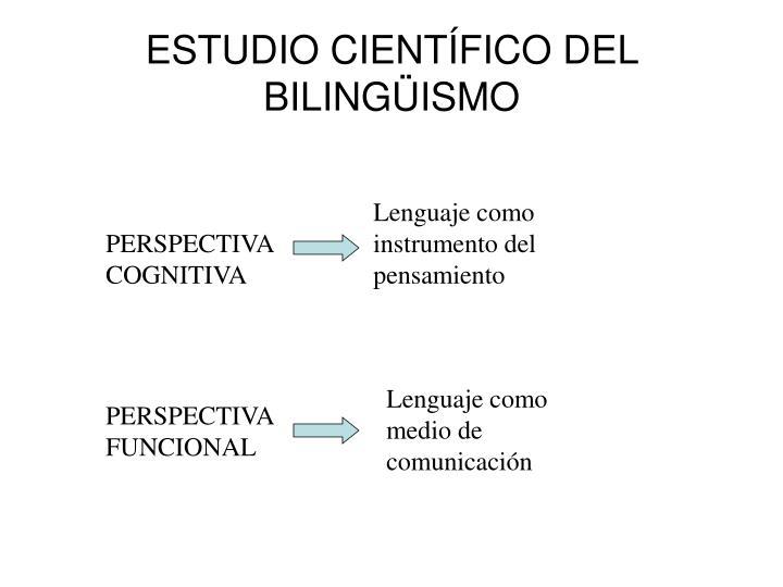ESTUDIO CIENTÍFICO DEL BILINGÜISMO