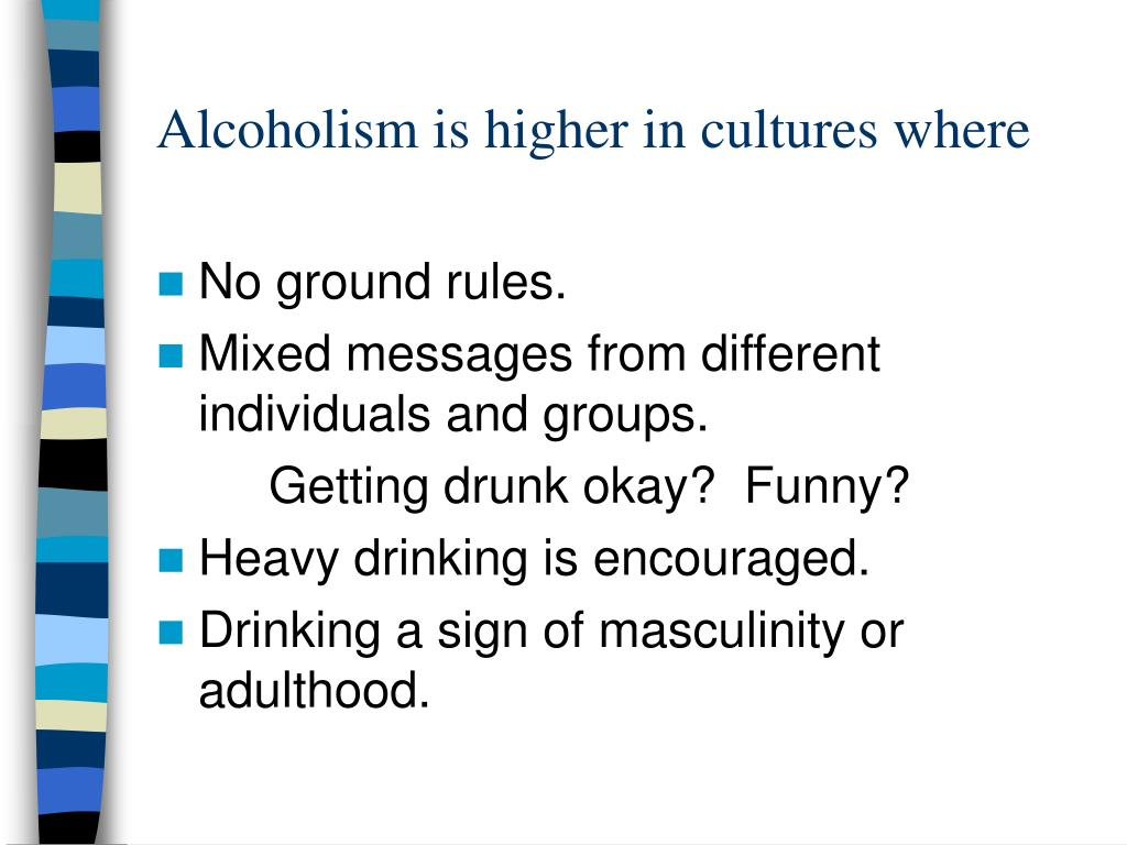 Alcoholism is higher in cultures where