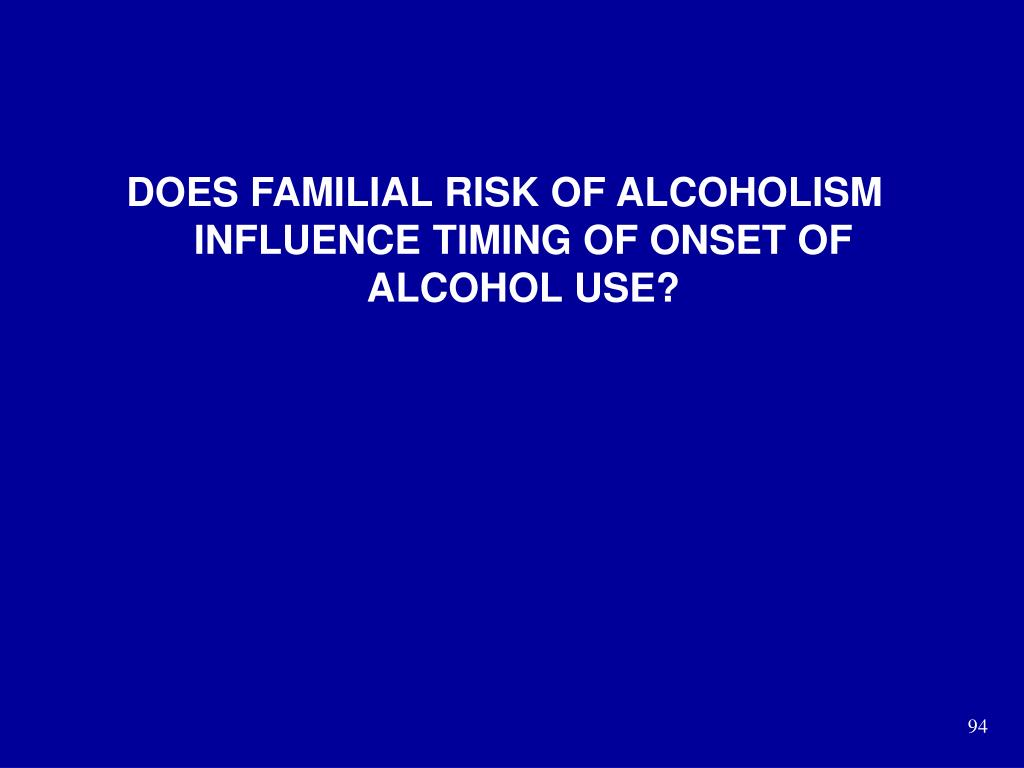 DOES FAMILIAL RISK OF ALCOHOLISM INFLUENCE TIMING OF ONSET OF ALCOHOL USE?
