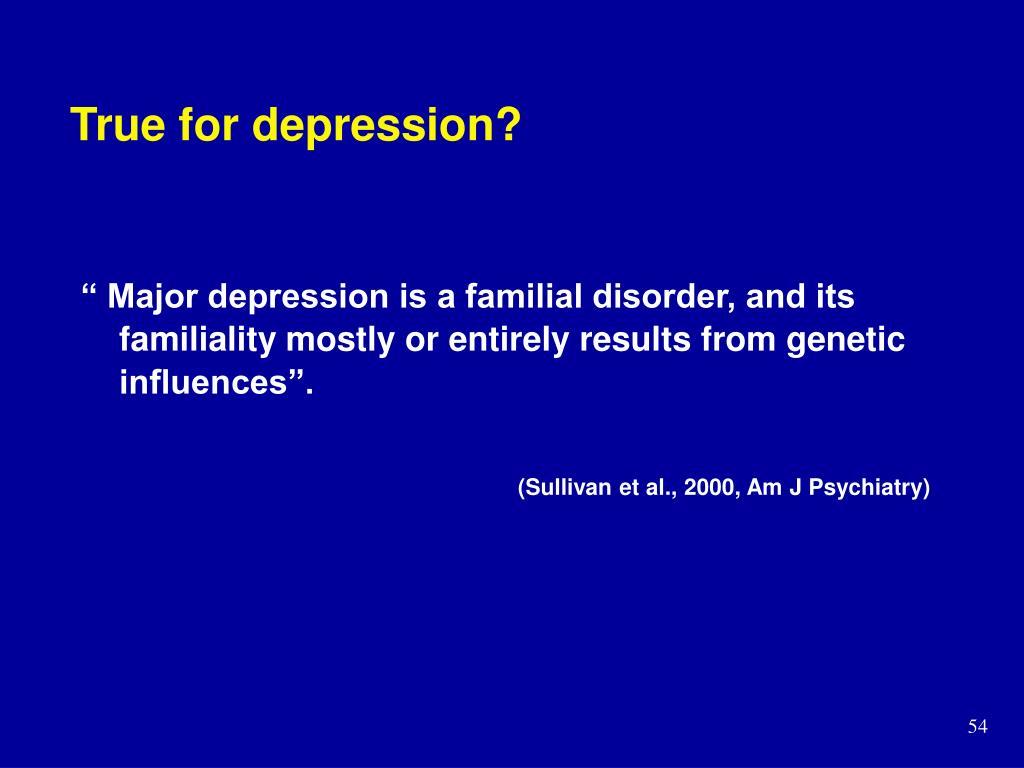 True for depression?