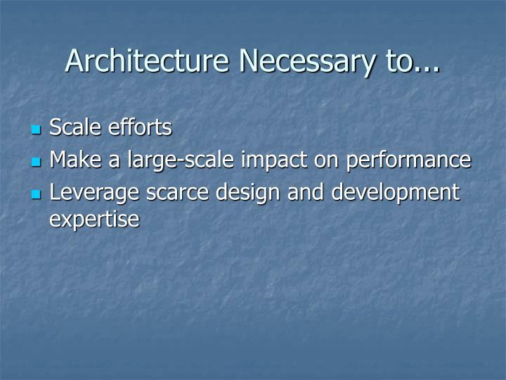 Architecture Necessary to...
