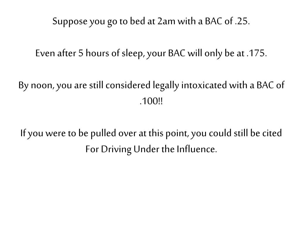 Suppose you go to bed at 2am with a BAC of .25.
