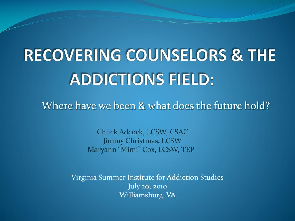 RECOVERING COUNSELORS & THE ADDICTIONS FIELD