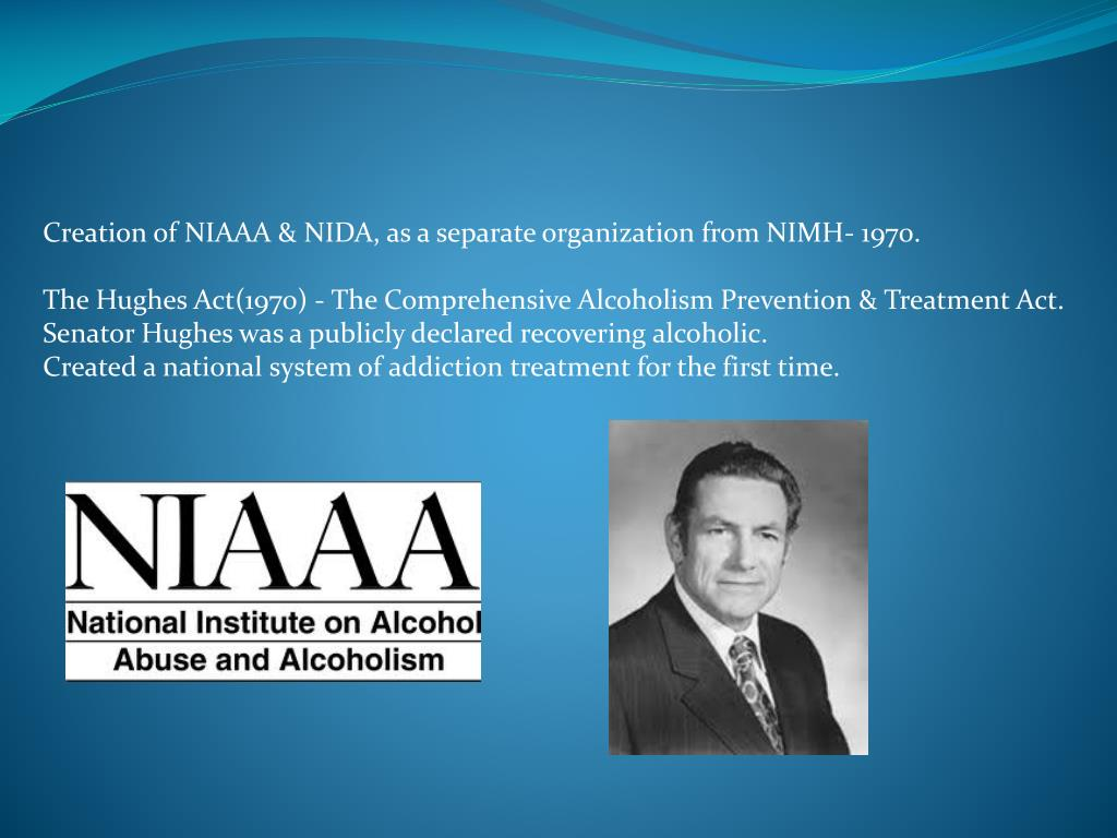 Creation of NIAAA & NIDA, as a separate organization from NIMH- 1970.