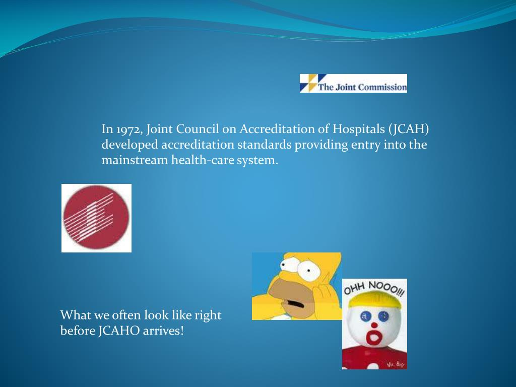 In 1972, Joint Council on Accreditation of Hospitals (JCAH)
