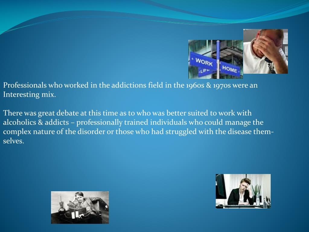 Professionals who worked in the addictions field in the 1960s & 1970s were an