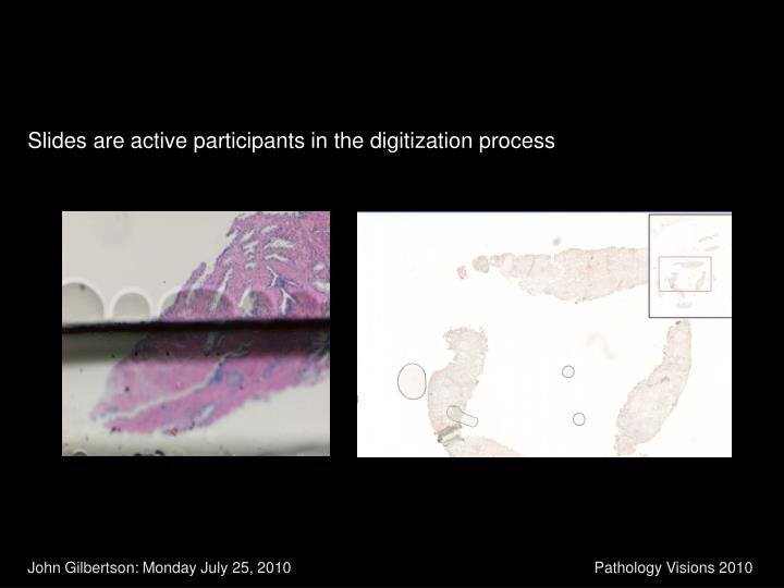 Slides are active participants in the digitization process
