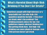 what s harmful about high risk drinking if you don t get drunk