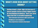 what s high risk about getting drunk