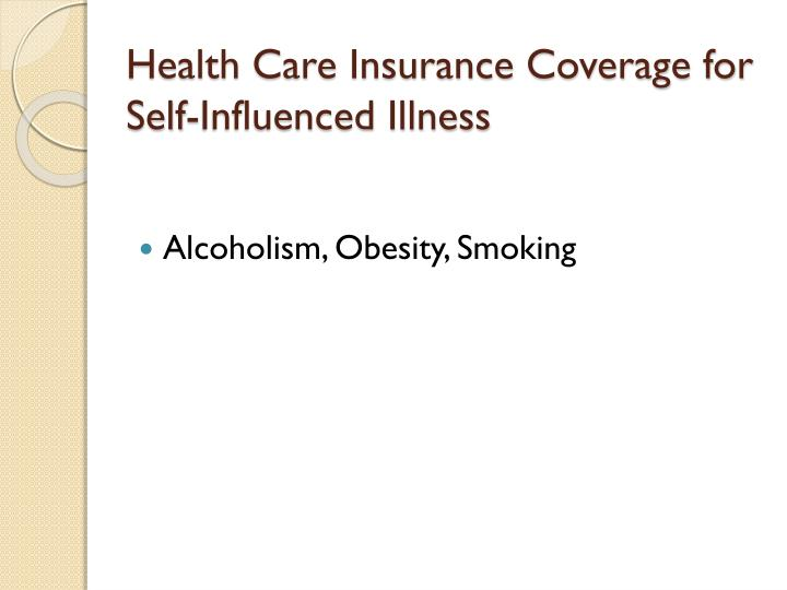Health care insurance coverage for self influenced illness