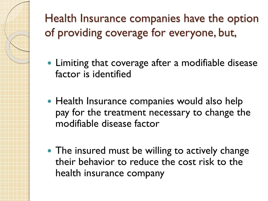 Health Insurance companies have the option of providing coverage for everyone, but,